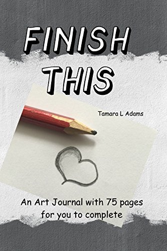 Finish This Art: An Art Journal With 75 Pages For You To Embellish