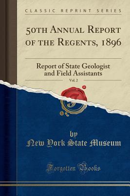 50th Annual Report of the Regents, 1896, Vol. 2: Report of State Geologist and Field Assistants