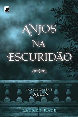 Anjos na escuridão: contos da serie Fallen (Fallen #4.5)