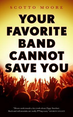 Your Favorite Band Cannot Save You by Scotto Moore