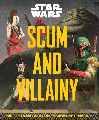 Scum and Villainy: Case Files on the Galaxy's Most Notorious