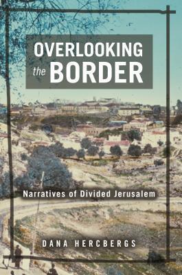 Overlooking the Border: Narratives of Divided Jerusalem