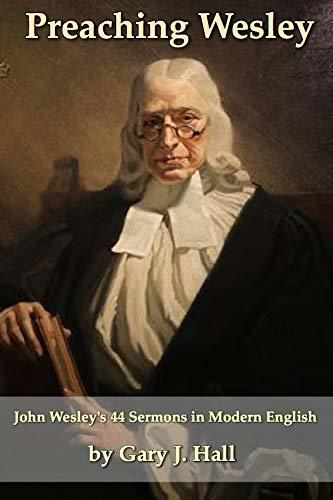 Preaching Wesley: John Wesley's 44 Sermons in Modern English
