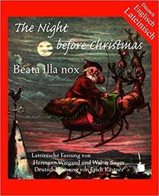 The night before Christmas : lateinisch, englisch und deutsch = Beata illa nox