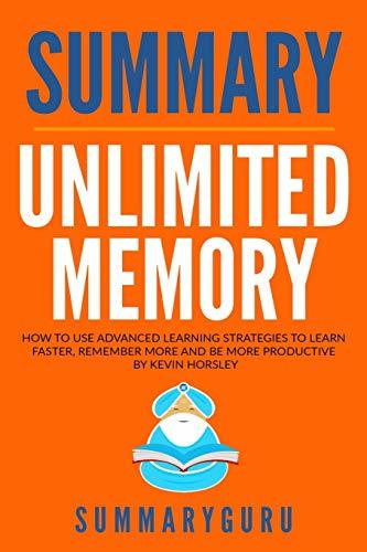 Summary: Unlimited Memory: How to Use Advanced Learning Strategies to Learn Faster, Remember More and Be More Productive
