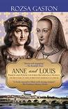 Anne and Louis: Passion and Politics in Early Renaissance France: The First Years of Anne of Brittany's Marriage to Louis XII (Anne of Brittany Series Book 2)