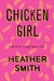 Chicken Girl by Heather   Smith