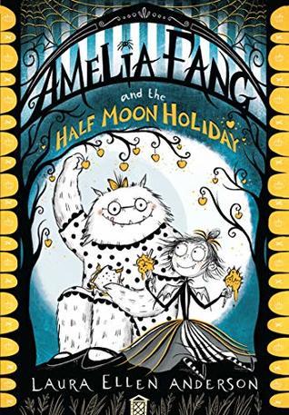 Amelia Fang and the Half-Moon Holiday (The Amelia Fang Series)