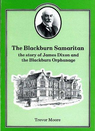 The Blackburn Samaritan: James Dixon and the Story of Blackburn Orphanage