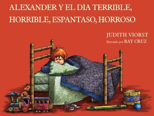 Alexander y el Dia Terrible, Horrible, Espantoso, Horroroso: (Alexander and the Terrible, Horrible, No Good, Very Bad Day)