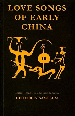 Love Songs Of Early China By Geoffrey Sampson