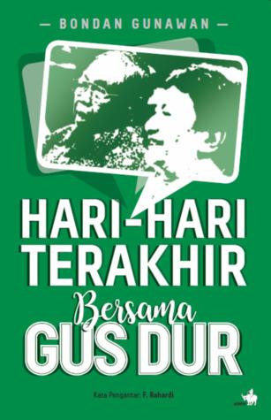 Hari-hari Terakhir bersama Gus Dur by Bondan Gunawan
