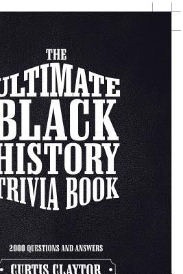 The Ultimate Black History Trivia Book by Curtis Claytor