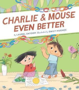 Charlie & Mouse Even Better by Laurel Snyder