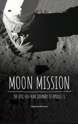 Moon Mission: The Epic 400-Year Journey to Apollo 11