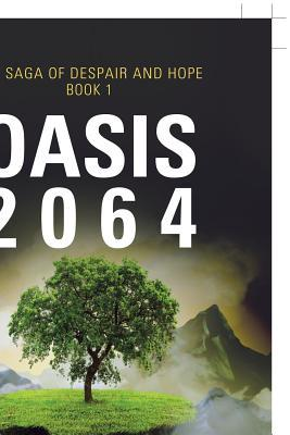 Oasis 2064: Book One of the Saga of Despair and Hope
