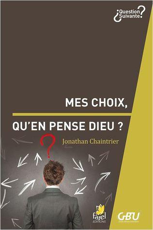 Mes choix, qu'en pense Dieu? by Jonathan Chaintrier