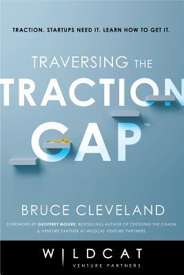 Traversing the Traction Gap: Developing a Market-First Mindset to Engineer Your Go-To-Market Success