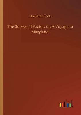 The Sot-Weed Factor: Or, a Voyage to Maryland