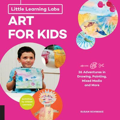 Little Learning Labs: Art for Kids, abridged paperback edition: 26 Adventures in Drawing, Painting, Mixed Media and More; Activities for STEAM Learners