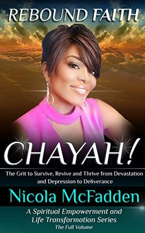Rebound Faith: CHAYAH! (Full Volume): The Grit to Survive, Revive and Thrive from Devastation and Depression to Deliverance