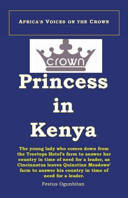 Crown Princess in Kenya: The Young Lady Who Comes Down from the Treetop Hotel to Answer Her Country in Time of Need, as Cincinnatus Leaves Quinctian Meadow's Farm to Answer His Country in Time of Need