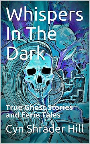 Whispers In The Dark: True Ghost Stories and Eerie Tales