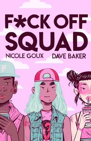 Fuck Off Squad by Nicole Goux