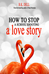 How to Stop a School Shooting: a love story