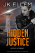 PRE ORDER TODAY - Hidden Justice A mystery and suspense stand alone crime thriller (No Justice Series Book 4) by J.K. Ellem