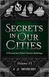 Secrets in Our Cities: A Paranormal Urban Fantasy Anthology