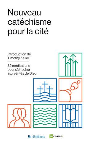 Nouveau catéchisme pour la cité by Timothy J. Keller