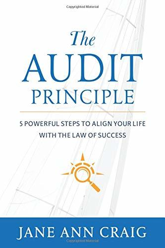The Audit Principle: 5 Powerful Steps to Align Your Life with the Laws of Success