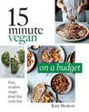15 Minute Vegan: On a Budget: Fast, Modern Vegan Food That Costs Less