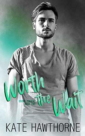 Worth the Wait (Giving Consent #2)