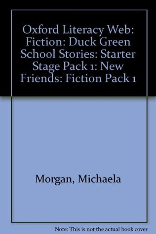 Oxford Literacy Web: Fiction: Duck Green School Stories: Starter Stage Pack 1: New Friends: Fiction Pack 1