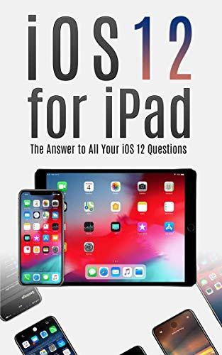 iOS 12 for iPad: The Answer to All your iOS 12 Questions