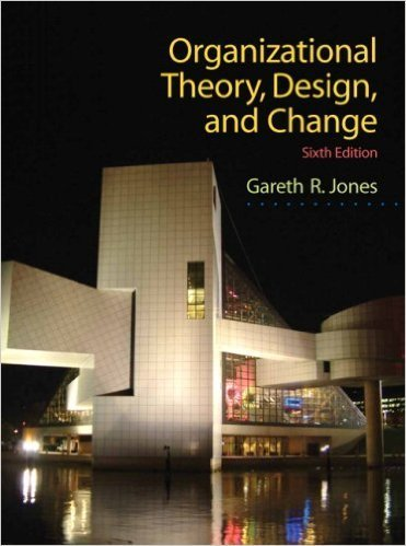 Organizational Theory, Design, and Change Sixth Edition (6th edition) Instructor's Review Copy