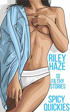 Spicy Quickies: 10 Filthy Stories (Depraved Quickies Book 13)