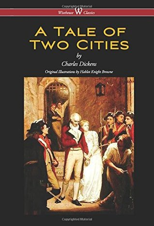 Tale of Two Cities (Wisehouse Classics - With Original Illustrations by Phiz) (2016)