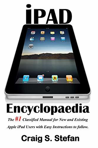 iPad Encyclopaedia: The #1 classified manual for new and existing Apple iPad users with easy instructions to follow