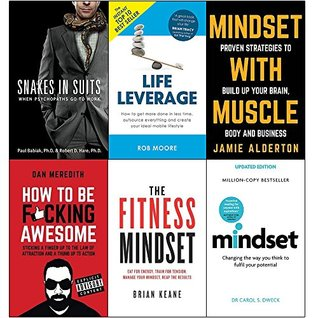 Snakes in suits, life leverage, mindset with muscle, how to be fucking awesome, fitness mindset and mindset carol dweck 6 books collection set
