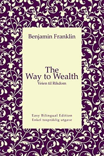 The Way to Wealth - Veien til Rikdom - English to Norwegian – Engelsk til norsk: Easy Bilingual Edition - Enkel tospråklig utgave