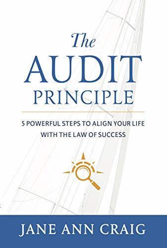 The Audit Principle: 5 Powerful Steps to Align Your Life with the Law of Success