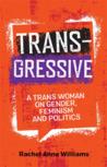 Transgressive: A Trans Woman on Gender, Feminism, and Politics