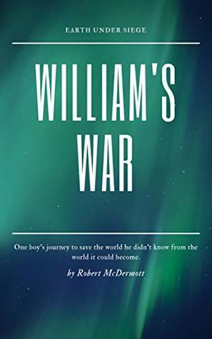 William's War (Earth under Siege Book 1)
