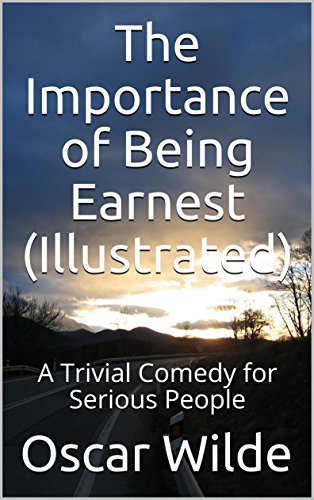 The Importance of Being Earnest (Illustrated): A Trivial Comedy for Serious People