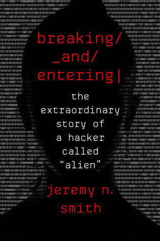 "Breaking and Entering: The Extraordinary Story of a Hacker Called ""Alien"""
