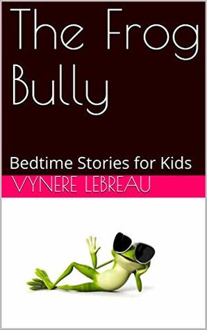 The Frog Bully: Bedtime Stories for Kids