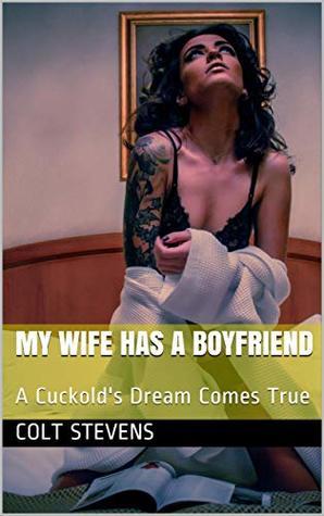 My Wife Has A Boyfriend: A Cuckold's Dream Comes True